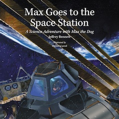 """Max Goes to the Space Station"" is one of five children's books by author Jeffrey Bennett on the International Space Station for Story Time From Space."